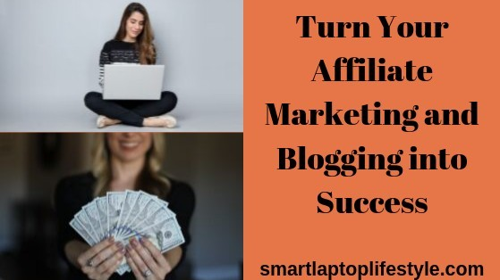 Turn Your Affiliate Marketing and Blogging into Success
