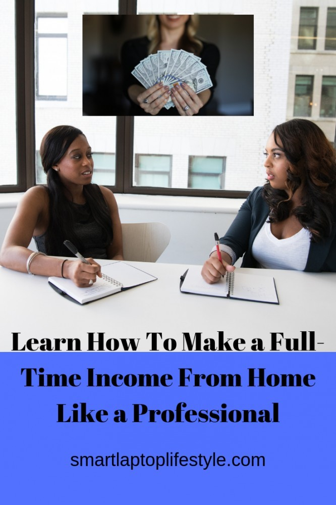 Learn how to make a full time income from home