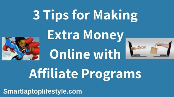 3 Tips for Making Extra Money Online with Affiliate Programs