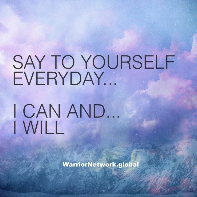 Say to yourself everyday I can and I Will