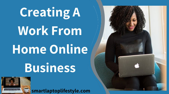 Creating A Work From Home Online Business