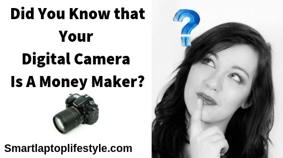 Did You Know that Your Digital Camera Is A Money Maker?
