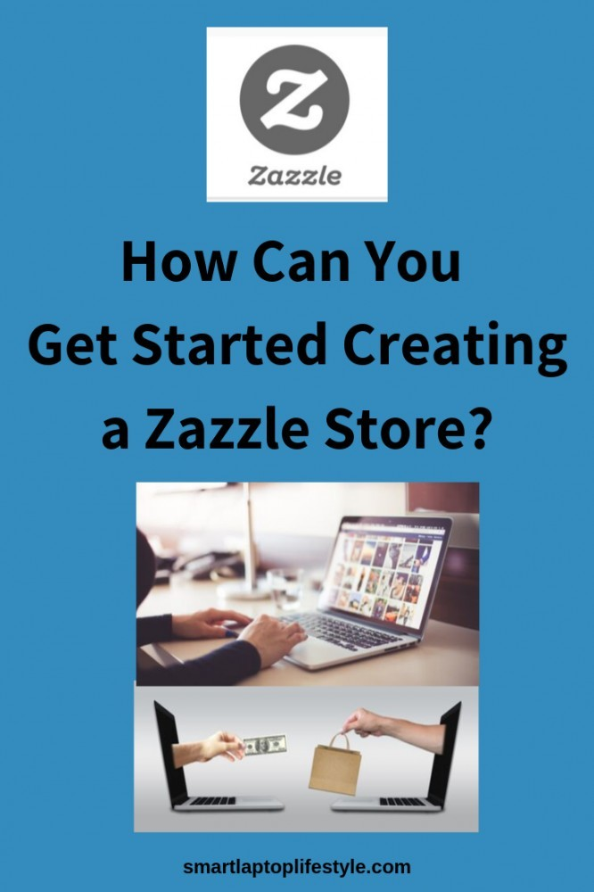 How Can You Get Started Creating a Zazzle Store?