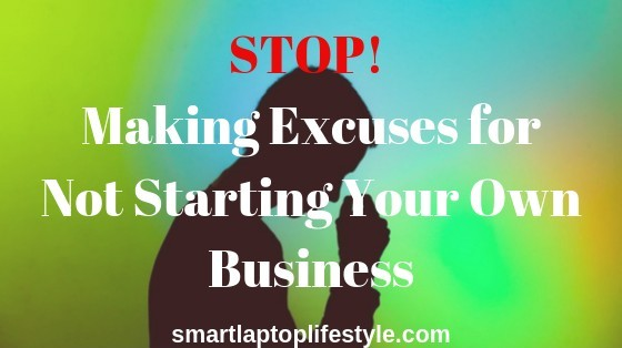Stop! Making Excuses for Not Starting Your Own Online Business