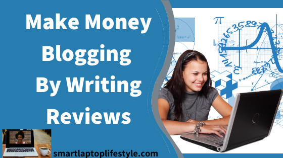 Make Money Blogging By Writing Reviews