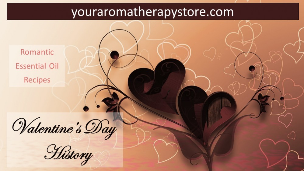 Youraromatherapystore.com Valentines' Day History- Romantic Essential Oil Recipes
