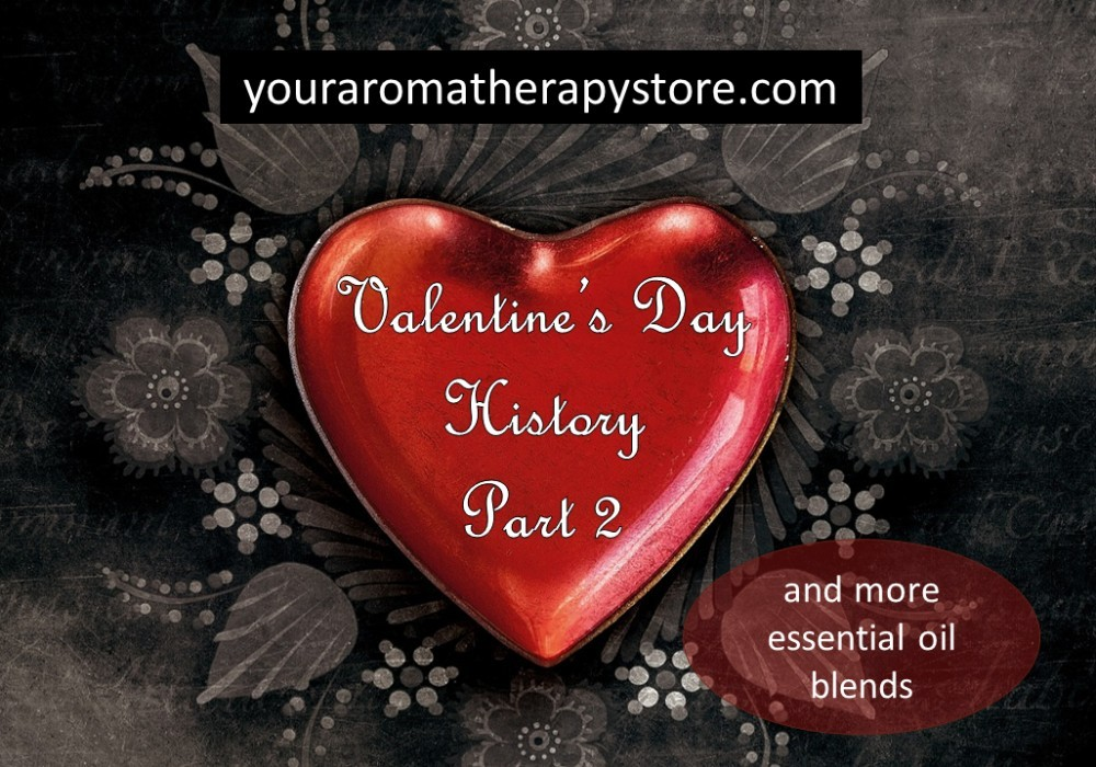 Valentine's Day History - Part 2, and more essential oil blends. youraromatherapystore.com