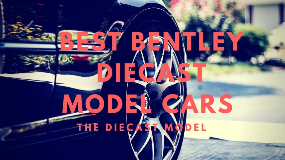 Bentley Diecast Model Cars