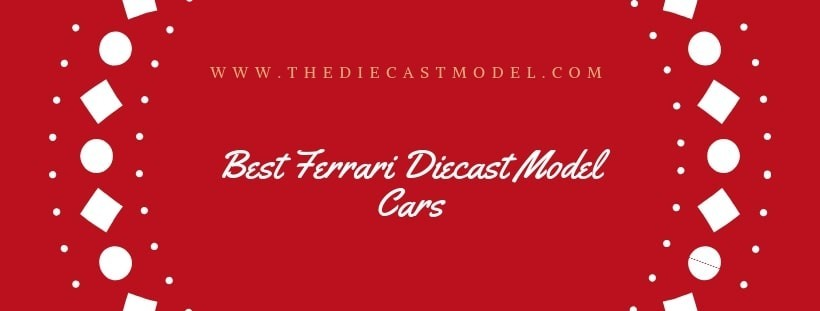 Best Ferraro Diecast Model Cars