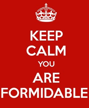 keep calm you are formidable
