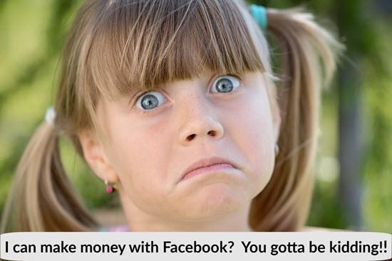 Make money with Facebook - You Gotta Be Joking