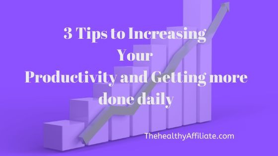 3 tips to increasing your productivity and getting more done daily