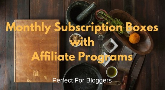 Monthly Subscription boxes with Affiliate Programs
