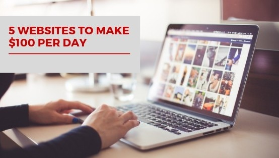 5 websites to make $100 per day