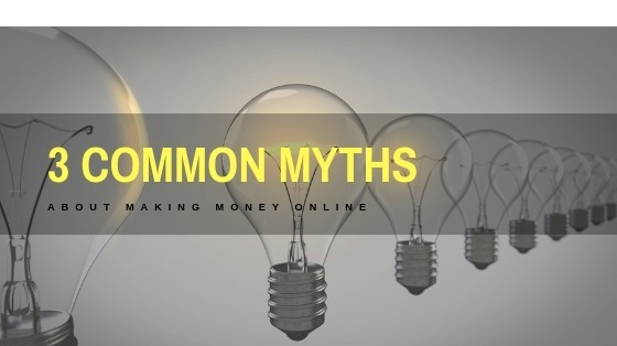 3 common myths about making money online