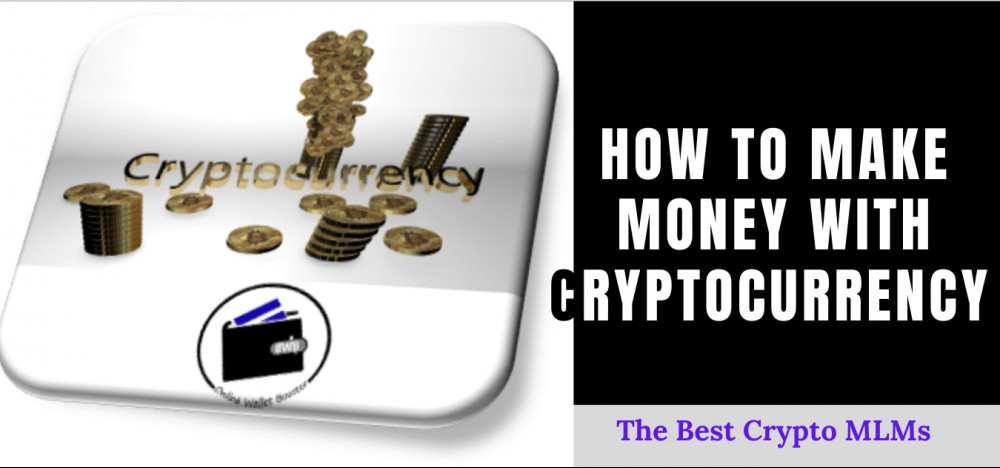 How To Make Money With Cryptocurrency – The Best Crypto MLMs