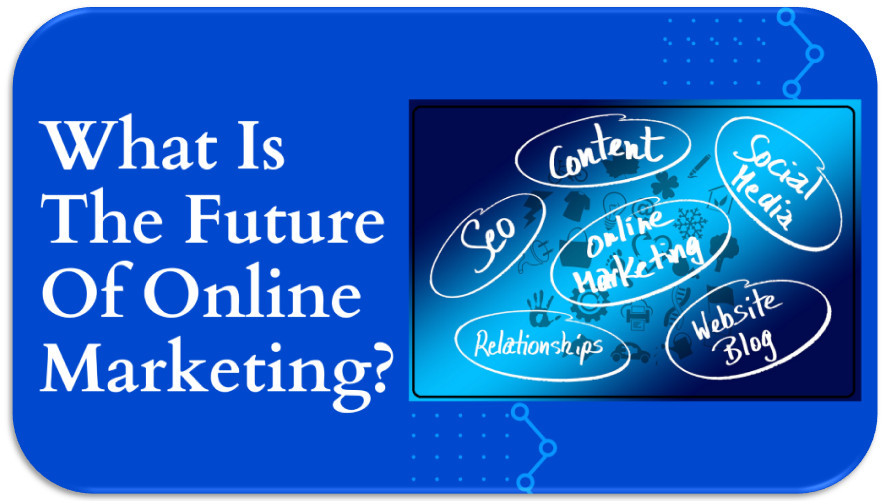 What Is The Future Of Online Marketing?