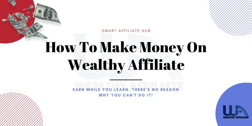 Wealthy Affiliate how to make money
