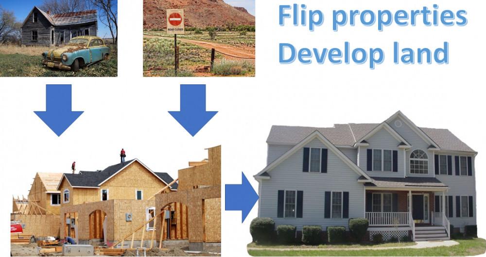 Flip properties or develop land