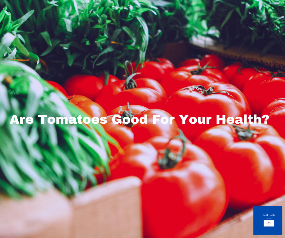 Are Tomatoes Good For Your Health