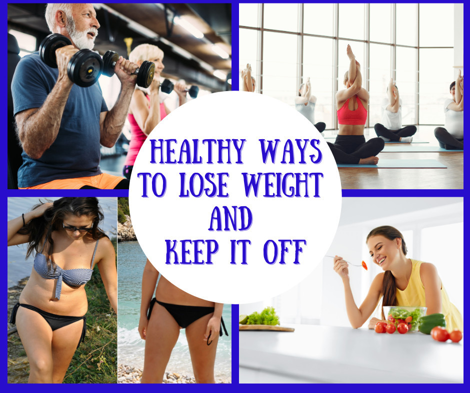 Healthy Ways To Lose Weight & keep it off