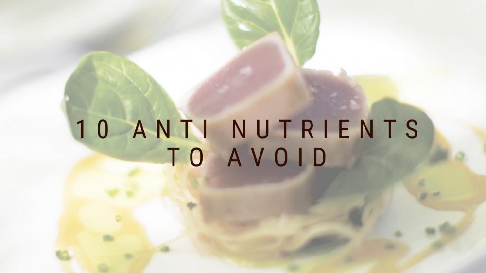 10 Anti Nutrients