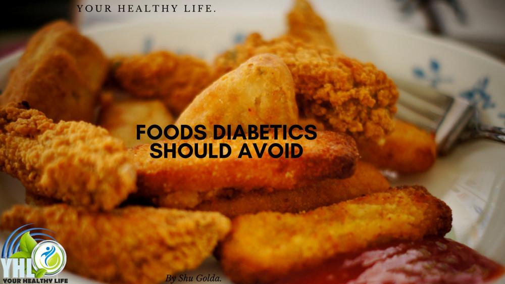 Which Foods should Diabetics Avoid by Shu Golda.