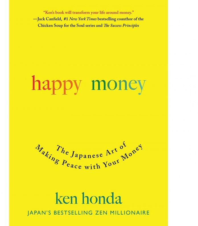Happy Money the Japanese Art of Making Peace with Your Money by Ken Honda