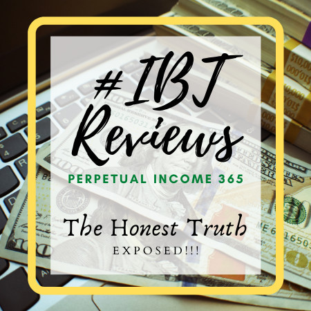 IBT Reviews Perpetual Income 365 - The Honest Truth Exposed!