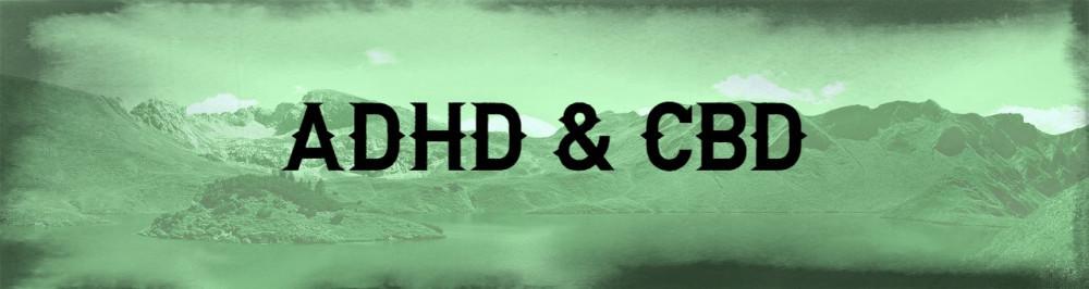 ADHD &CBD;