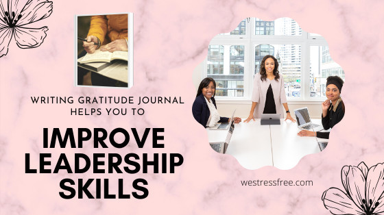 Writing gratitude journal helps you to improve leadership skills
