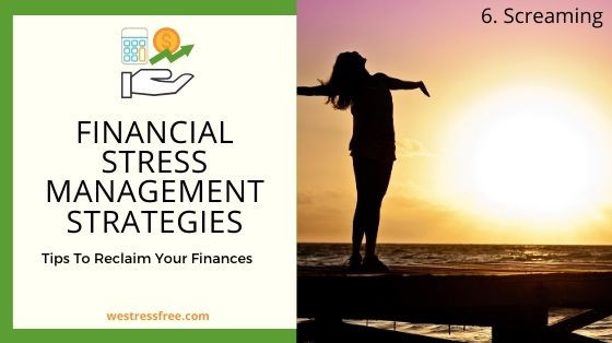 Financial Stress Management Strategies 6. Screaming