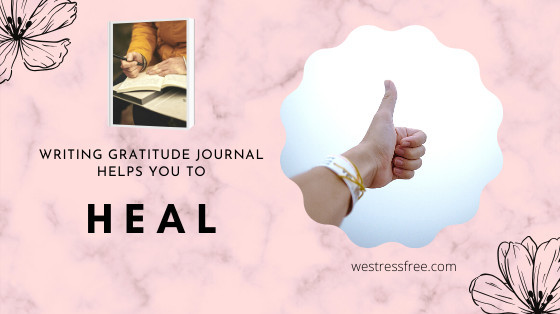 Writing gratitude journal helps you to heal