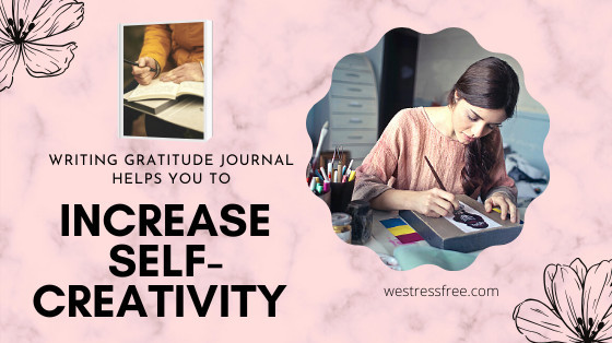 Writing gratitude journal helps you to increase self creativity