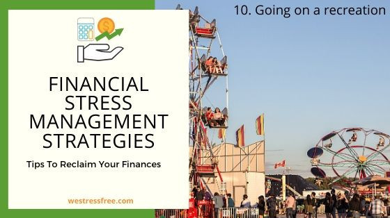 Financial Stress Management Strategy 10. Going on a recreation