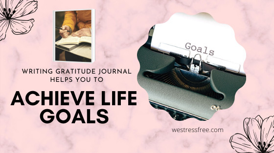 Writing gratitude journal helps you to achieve life goals