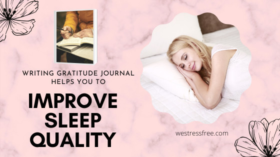 Writing gratitude journal helps you to improve sleep quality