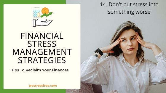 Financial Stress Management Strategy 14. Don't put stress into something worse
