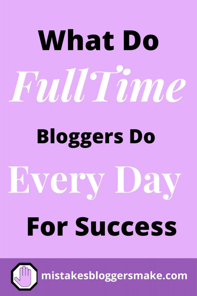 what-do-fulltime-bloggers-do-every-day-for-success-