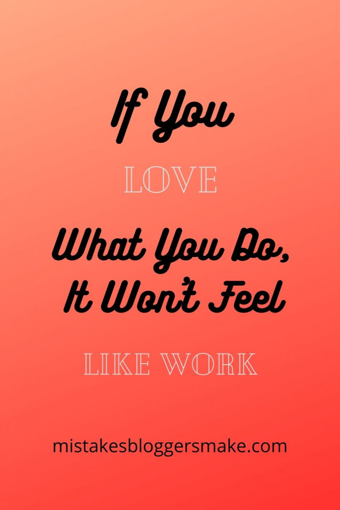 If-You-Love-What-You-Do-It-Won't-Feel-Like-Work