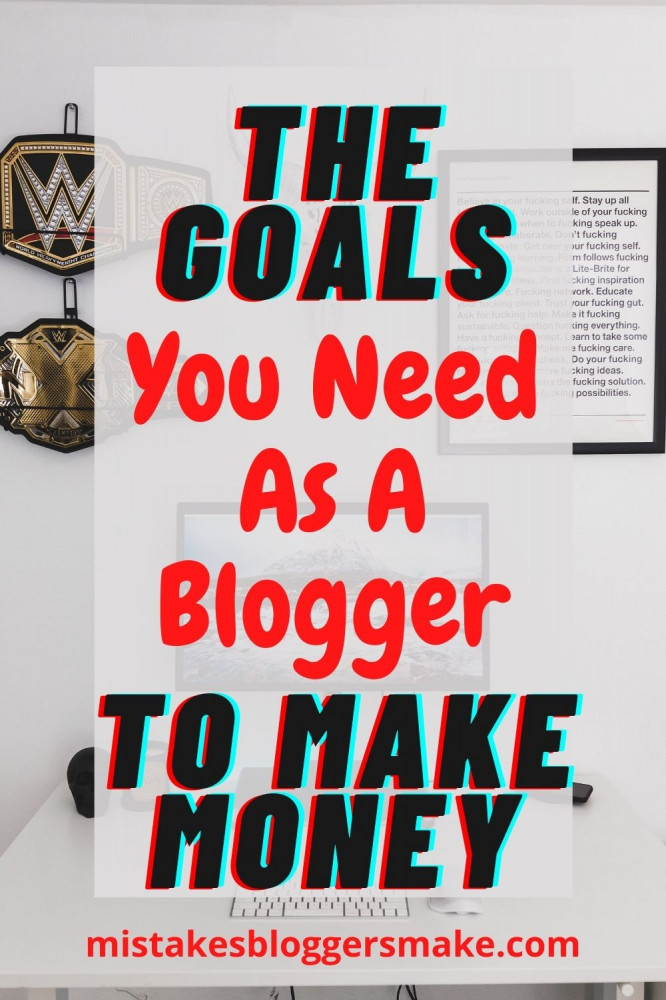The-Goals-You-Need-As-A-blogger-To-Make-Money-mistakesbloggersmake.com