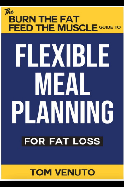 Book Cover - The Burn The Fat Feed The Muscle Guide To Flexible Meal Planning For Fat Loss By Tom Venuto