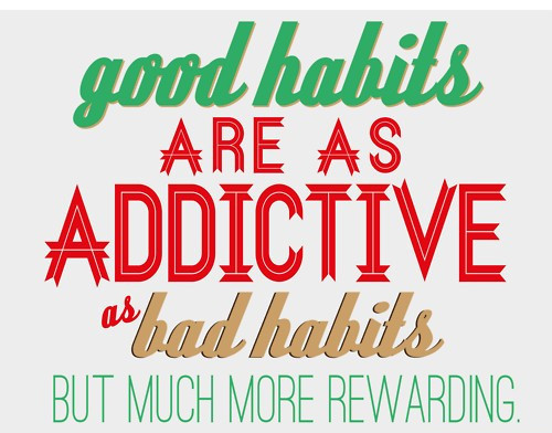 Good Habits Are As Addictive As Bad Habits But Far More Rewarding