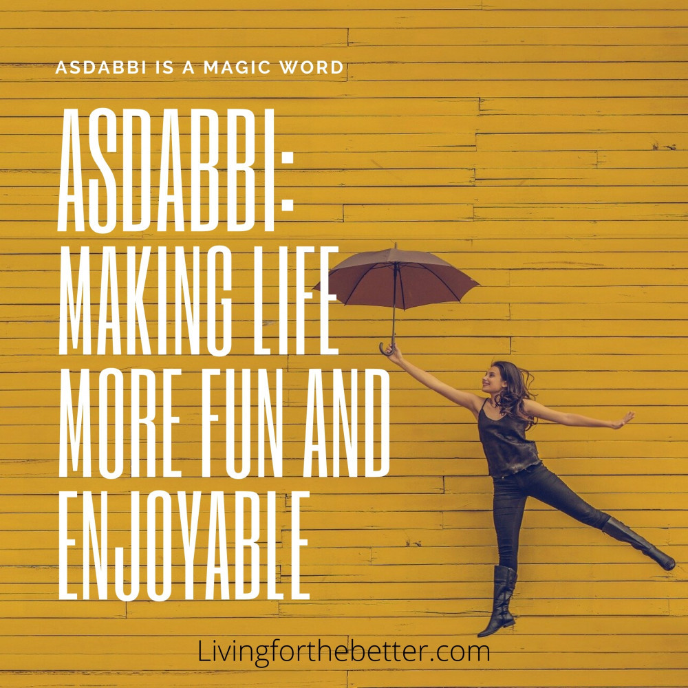 Asdabbi Means Making Life More Fun and Enjoyable
