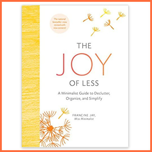 The Joy of Less - A minimalist guide to declutter, organise and simplify