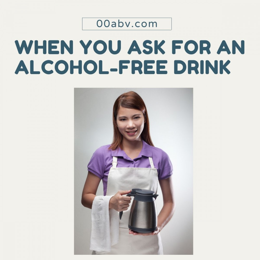 When You Ask for An Alcohol-Free Drink