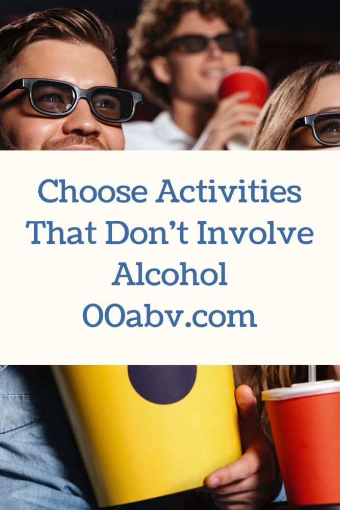 Choose Activities that don't involve alcohol