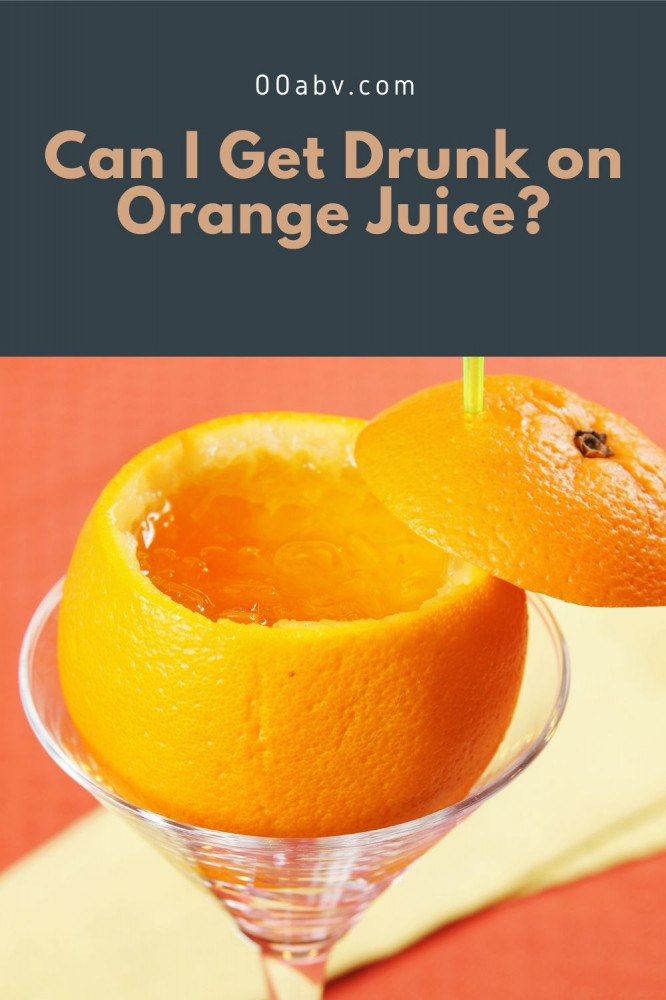 Can I Get Drunk On Orange Juice?