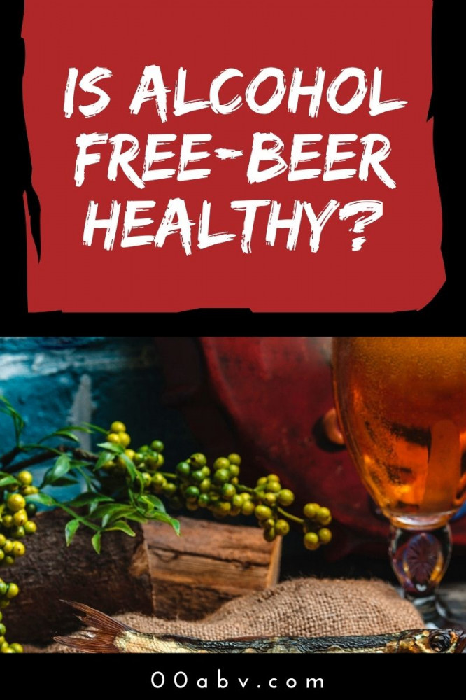 Is Alcohol-Free Beer Healthy?