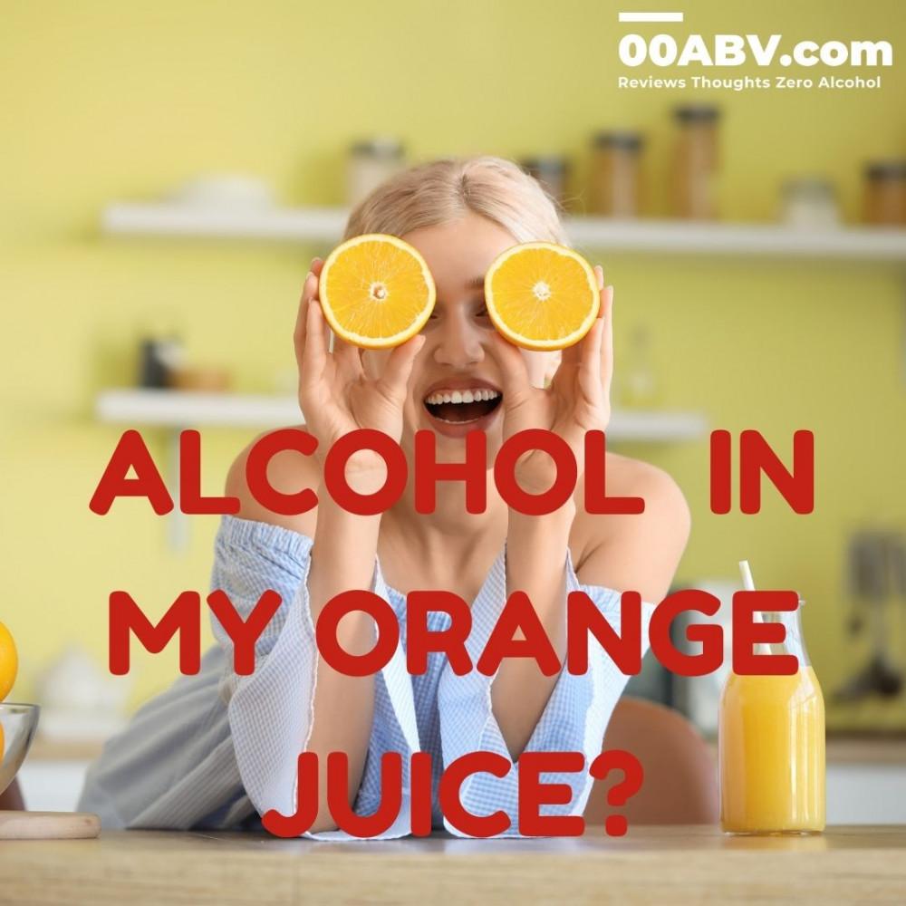 Alcohol In My Orange Juice ?